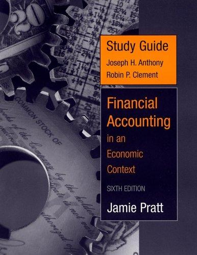 Study Guide to accompany Financial Accounting in an Economic Context by Jamie Pratt