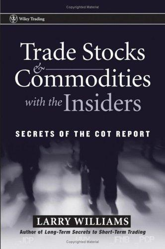 Image for Trade Stocks and Commodities with the Insiders: Secrets of the COT Report