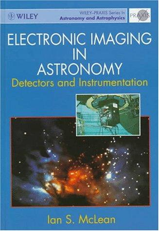Electronic imaging in astronomy by Ian S. McLean