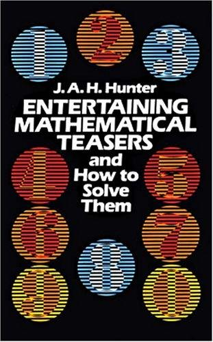 Entertaining mathematical teasers and how to solve them by J. A. H. Hunter