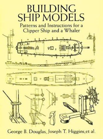 Building Ship Models: Patterns and Instructions for a Clipper Ship and a Whaler, Higgins, George B. Douglas And Joseph T.; Francis A. Davis