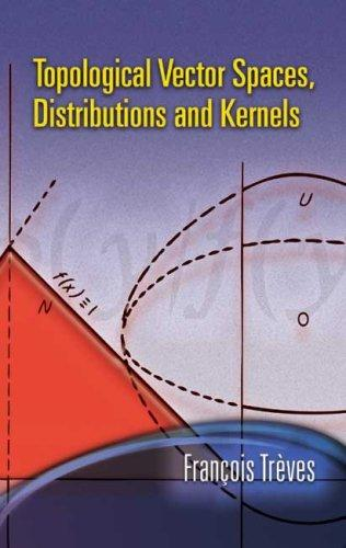 Download Topological Vector Spaces, Distributions and Kernels