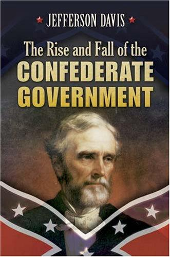 Download The Rise and Fall of the Confederate Government