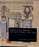 Download Frank Lloyd Wright–the lost years, 1910-1922