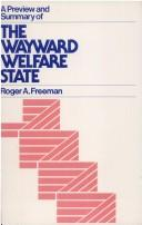 "A preview and summary of ""The wayward welfare state"" by Freeman, Roger A."