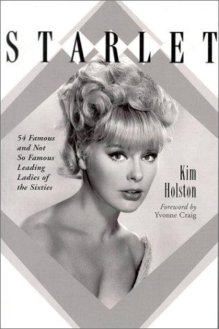 Starlet: Biographies, Filmographies, TV Credits and Photos of 54 Famous and Not So Famous Leading Ladies of the Sixties, Holston, Kim R.; Craig, Yvonne (Foreword)