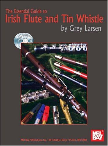 Mel Bay The Essential Guide to Irish Flute and Tin Whistle, Larsen, Grey