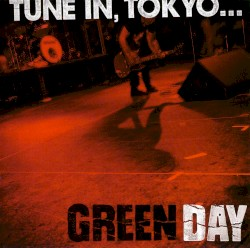 Tune In, Tokyo… by Green Day