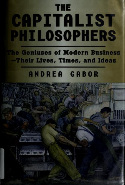 The capitalist philosophers by Andrea Gabor