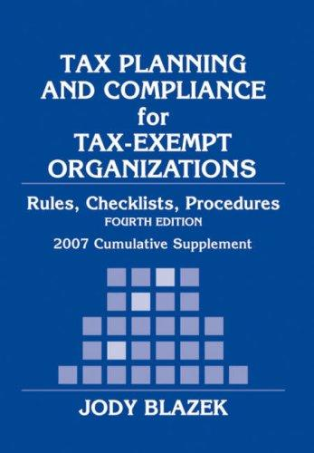 Tax Planning and Compliance for Tax-Exempt Organizations: 2007 Cumulative Supplement (Tax Planning & Compliance for Tax-Exempt Organizations: Rules, Checklists, Procedures Supplemen) by Jody Blazek