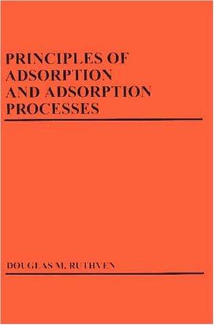 Principles of adsorption and adsorption processes by Douglas M. Ruthven