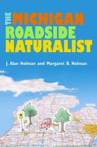 The Michigan Roadside Naturalist by J. Alan Holman, Margaret B. Holman