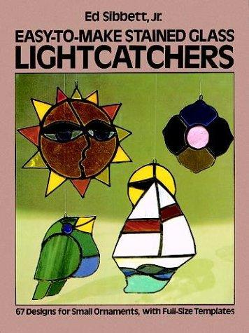 Easy-to-Make Stained Glass Lightcatchers (Picture Archives) by Ed Sibbett