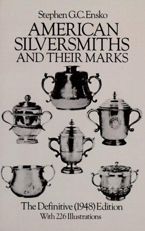 American silversmiths and their marks by Stephen Guernsey Cook Ensko