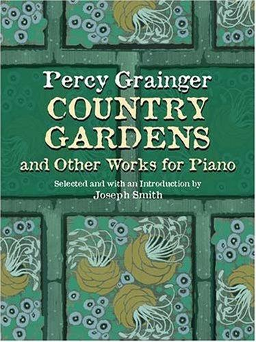 Country Gardens and Other Works for Piano by Percy Grainger