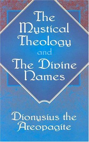 The Mystical Theology and The Divine Names by Pseudo-Dionysius the Areopagite
