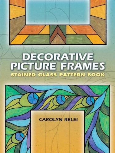Decorative Picture Frames Stained Glass Pattern Book by Carolyn Relei