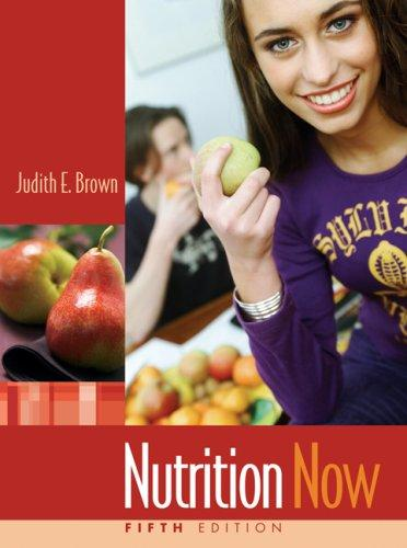 Nutrition Now (with Interactive Learning Guide for Students) by Judith E. Brown