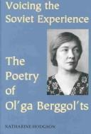 VOICING THE SOVIET EXPERIENCE: THE POETRY OF OL'GA BERGGOL'TS by KATHARINE HODGSON