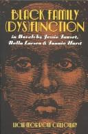 Black family (dys)function in novels by Jessie Fauset, Nella Larsen, & Fannie Hurst by