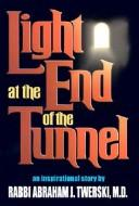 Light at the end of the tunnel by Abraham J. Twerski