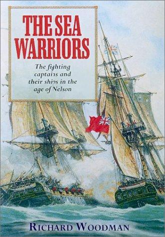 The Sea Warriors: The Fighting Captains and Their Ships in the Age of Nelson