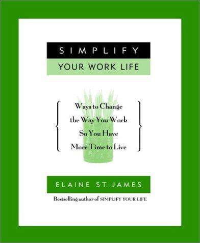 SIMPLIFY YOUR WORK LIFE by Elaine St James
