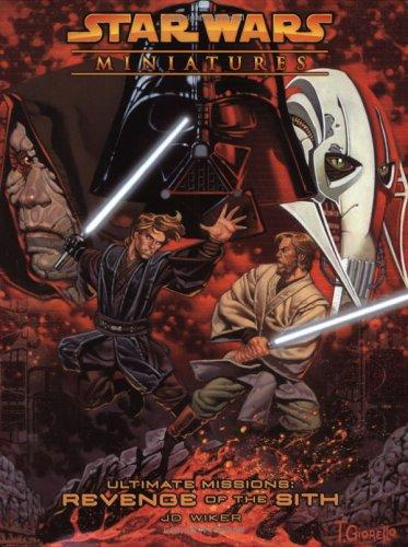 Ultimate Missions: Revenge of the Sith (Star Wars Miniatures:  Accessory) by J. D. Wiker
