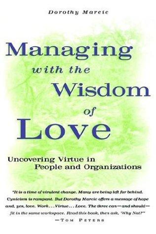 Managing with the wisdom of love by Dorothy Marcic