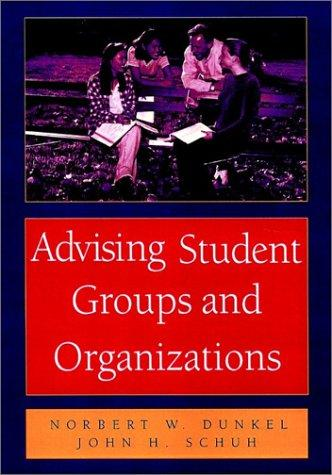 Advising Student Groups and Organizations, 8.5 X 11 by John H. Schuh