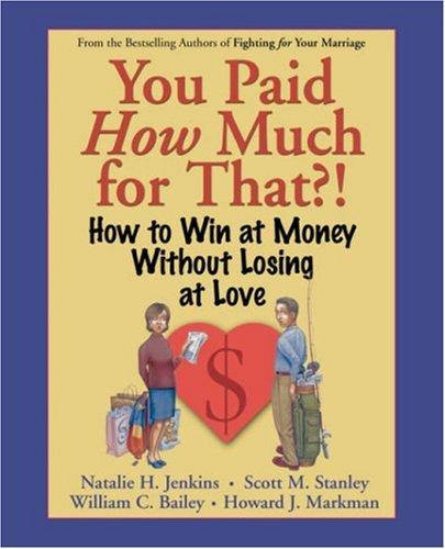 You Paid How Much For That? by Natalie H. Jenkins, Scott M. Stanley, William C. Bailey, Howard J. Markman
