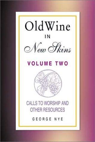 Old Wine in New Skins (Volume 2): Calls to Worship and Other Worship Resources (Old Wine in New Skins) by George A. Nye